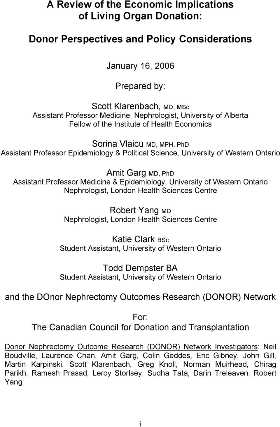 Garg MD, PhD Assistant Professor Medicine & Epidemiology, University of Western Ontario Nephrologist, London Health Sciences Centre Robert Yang MD Nephrologist, London Health Sciences Centre Katie