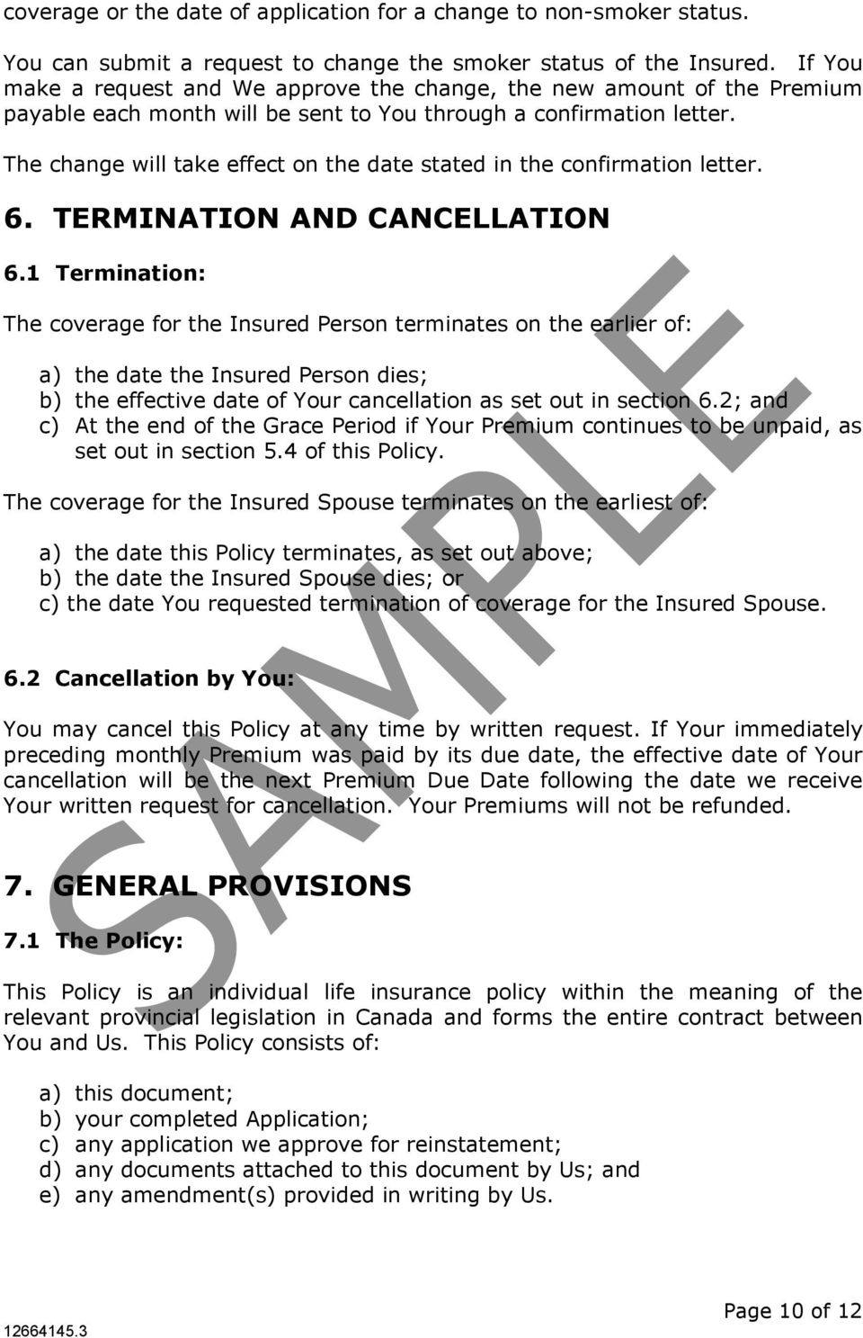 The change will take effect on the date stated in the confirmation letter. 6. TERMINATION AND CANCELLATION 6.