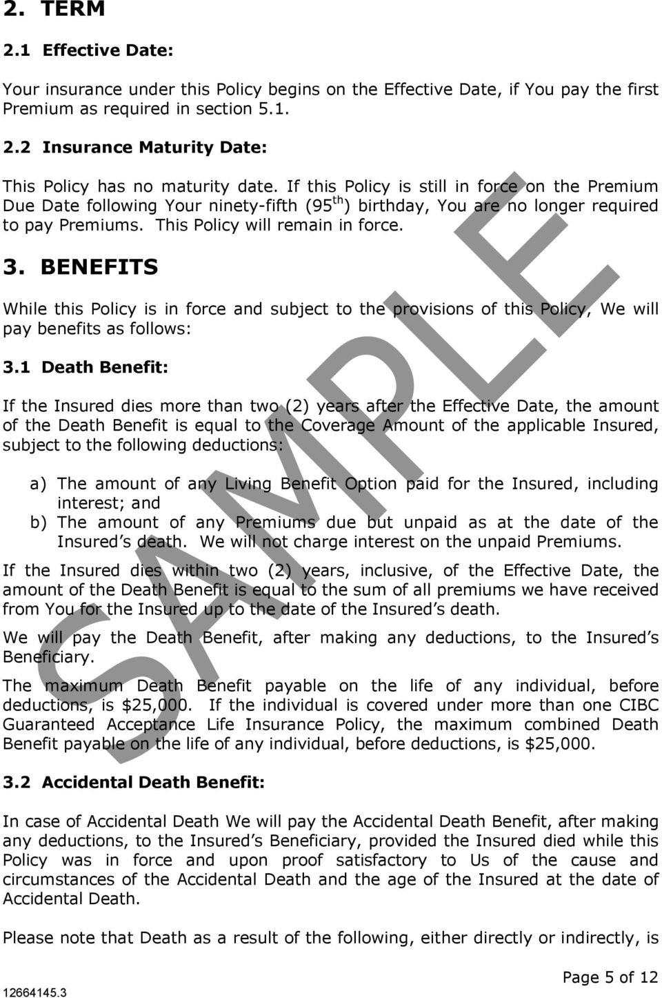 BENEFITS While this Policy is in force and subject to the provisions of this Policy, We will pay benefits as follows: 3.