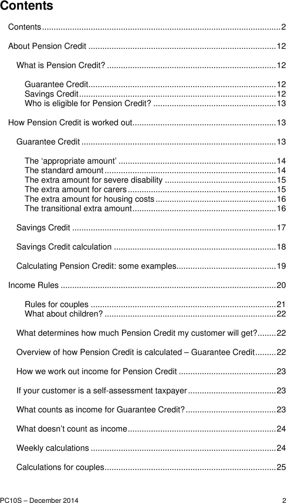 .. 16 The transitional extra amount... 16 Savings Credit... 17 Savings Credit calculation... 18 Calculating Pension Credit: some examples... 19 Income Rules... 20 Rules for couples.