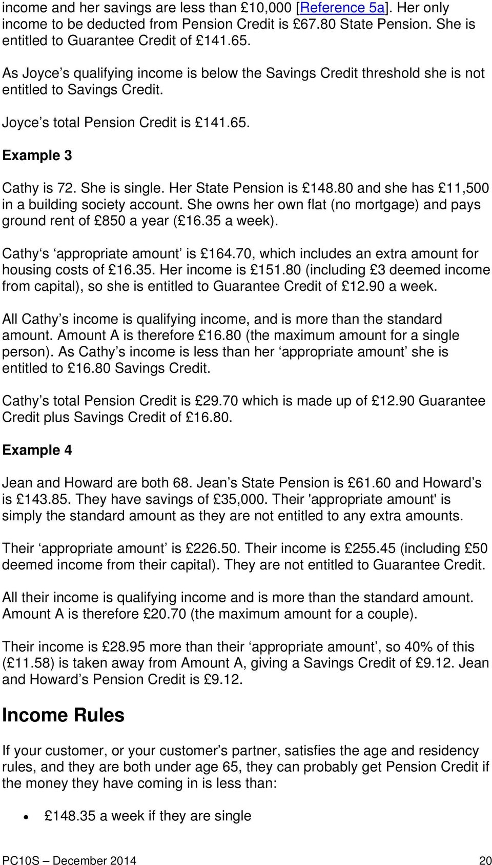 Her State Pension is 148.80 and she has 11,500 in a building society account. She owns her own flat (no mortgage) and pays ground rent of 850 a year ( 16.35 a week). Cathy s appropriate amount is 164.