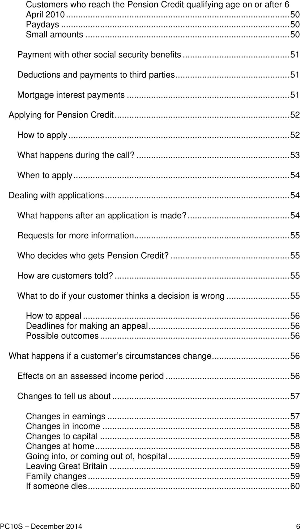 .. 54 Dealing with applications... 54 What happens after an application is made?... 54 Requests for more information... 55 Who decides who gets Pension Credit?... 55 How are customers told?