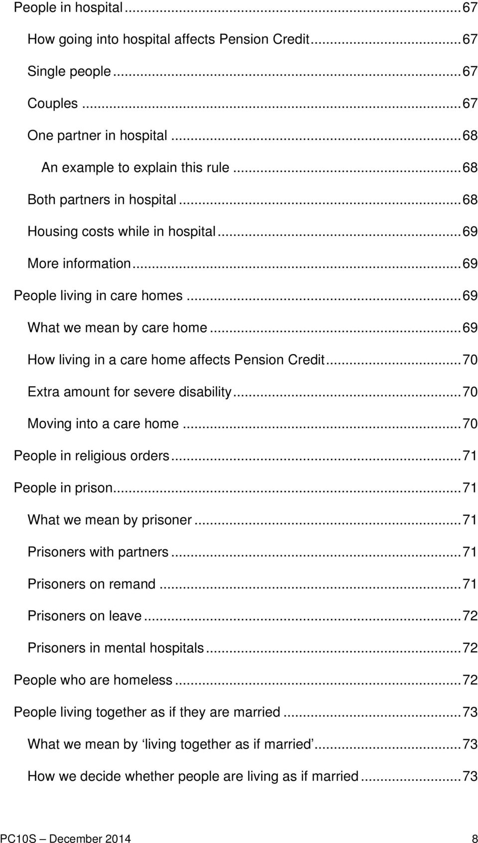 .. 69 How living in a care home affects Pension Credit... 70 Extra amount for severe disability... 70 Moving into a care home... 70 People in religious orders... 71 People in prison.
