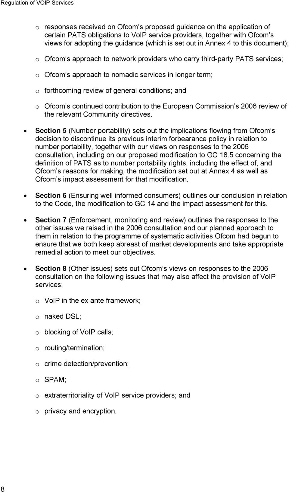 conditions; and o Ofcom s continued contribution to the European Commission s 2006 review of the relevant Community directives.