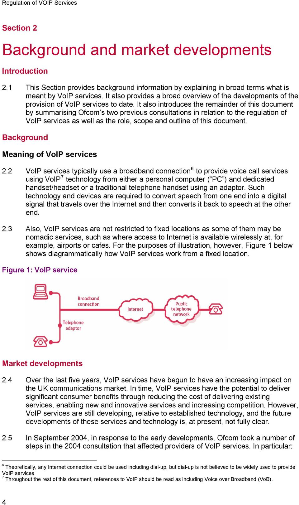 It also introduces the remainder of this document by summarising Ofcom s two previous consultations in relation to the regulation of VoIP services as well as the role, scope and outline of this