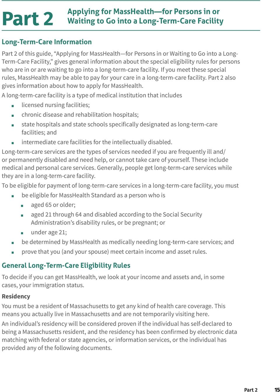 If you meet these special rules, MassHealth may be able to pay for your care in a long-term-care facility. Part 2 also gives information about how to apply for MassHealth.