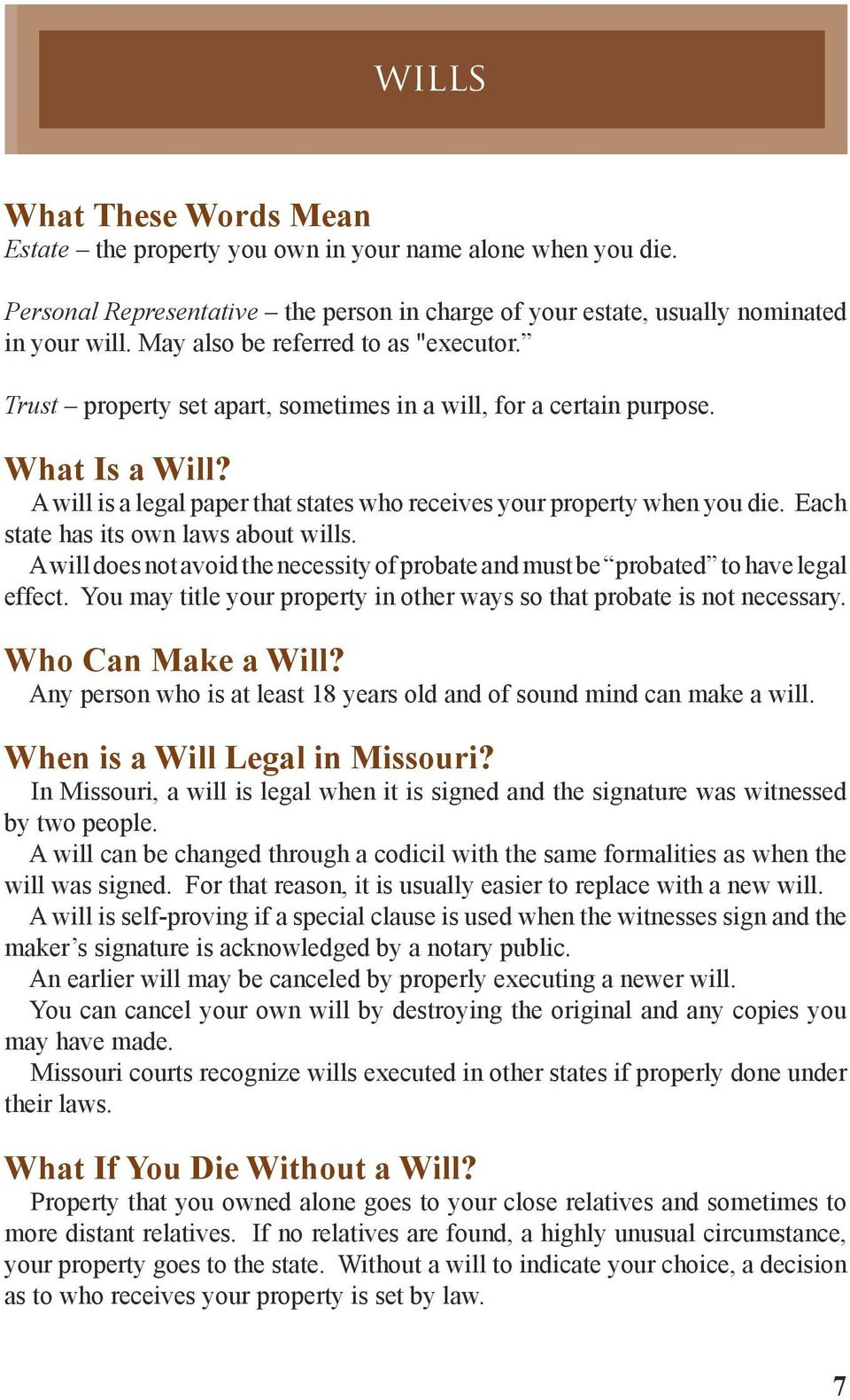 Each state has its own laws about wills. A will does not avoid the necessity of probate and must be probated to have legal effect.