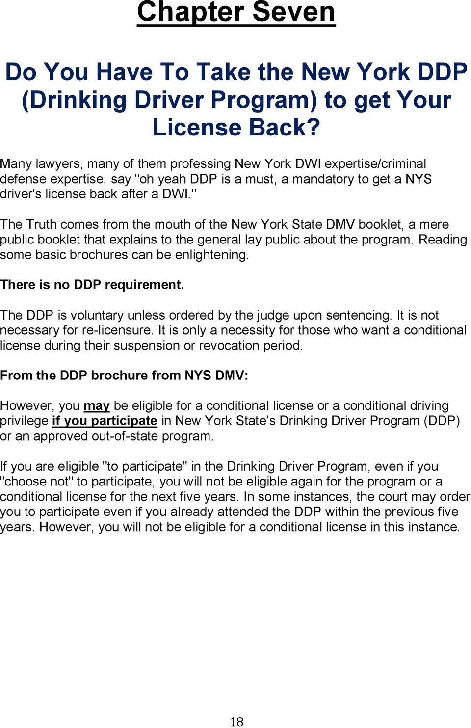 """ The Truth comes from the mouth of the New York State DMV booklet, a mere public booklet that explains to the general lay public about the program. Reading some basic brochures can be enlightening."