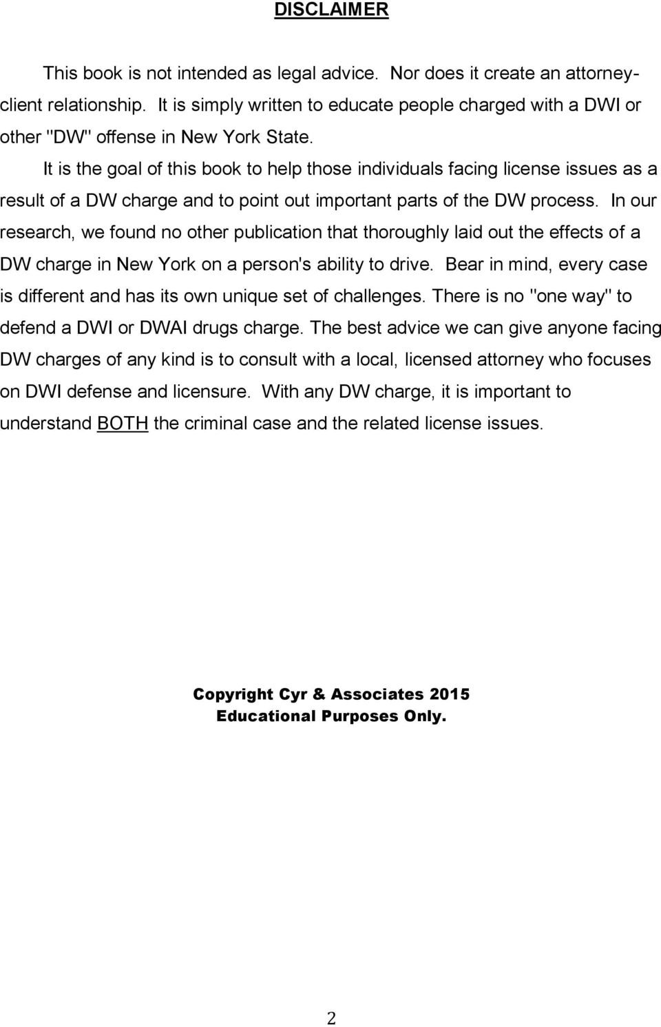 It is the goal of this book to help those individuals facing license issues as a result of a DW charge and to point out important parts of the DW process.