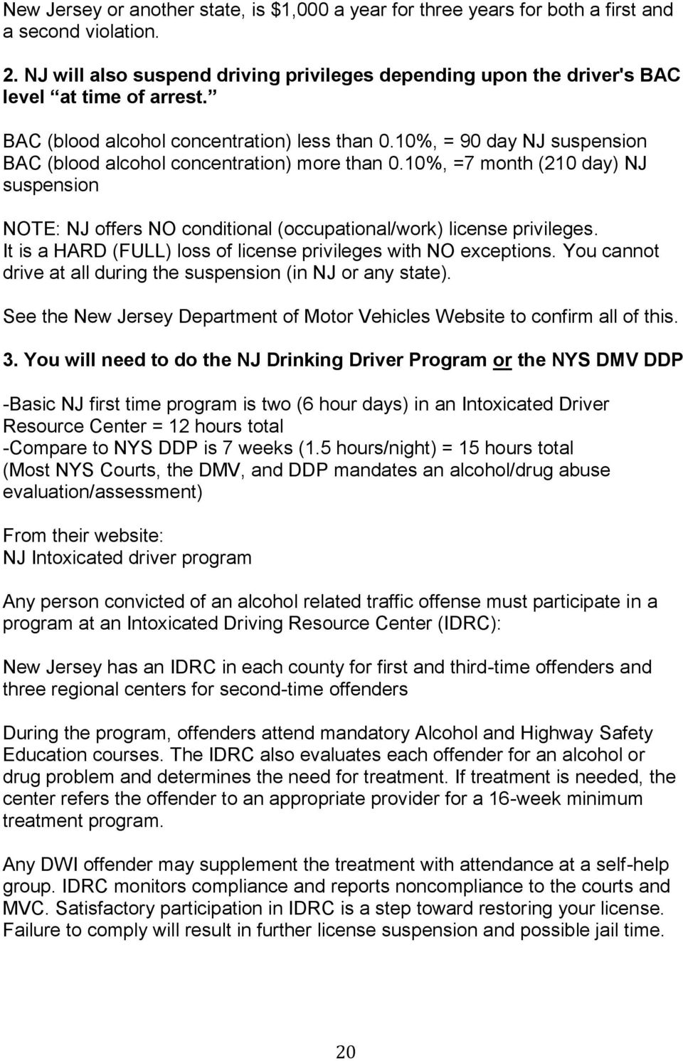 10%, = 90 day NJ suspension BAC (blood alcohol concentration) more than 0.10%, =7 month (210 day) NJ suspension NOTE: NJ offers NO conditional (occupational/work) license privileges.