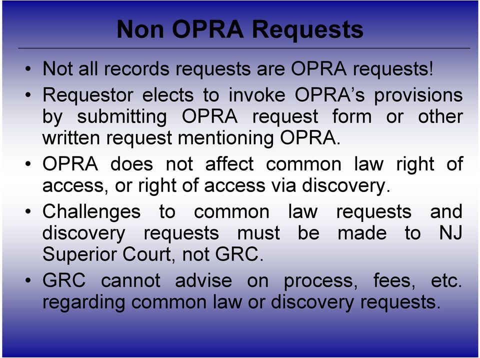 OPRA. OPRA does not affect common law right of access, or right of access via discovery.