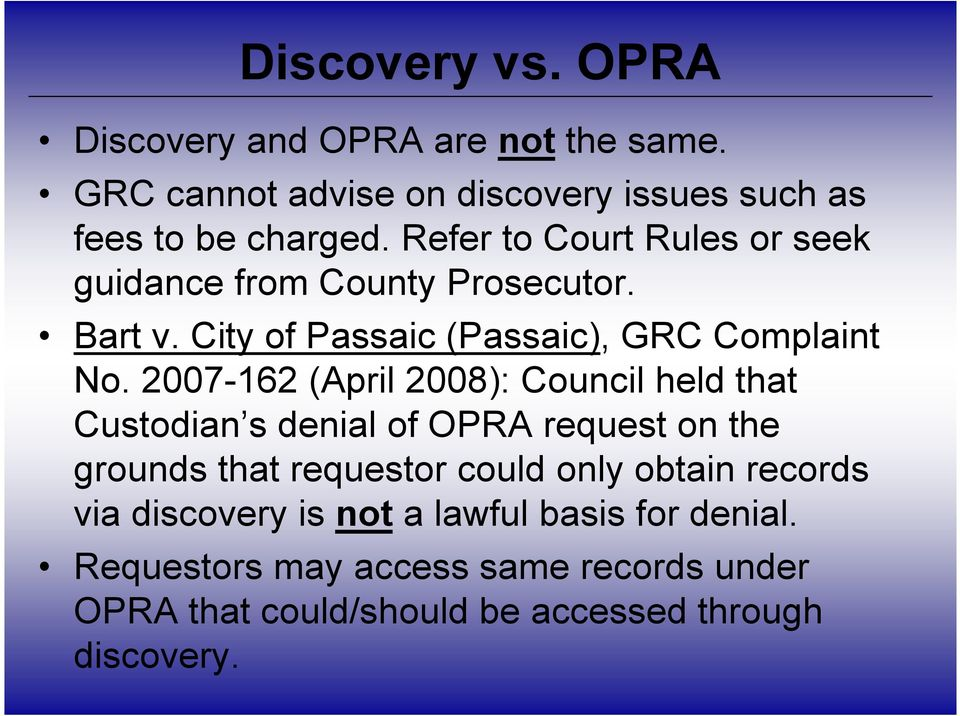 2007-162 (April 2008): Council held that Custodian s denial of OPRA request on the grounds that requestor could only obtain