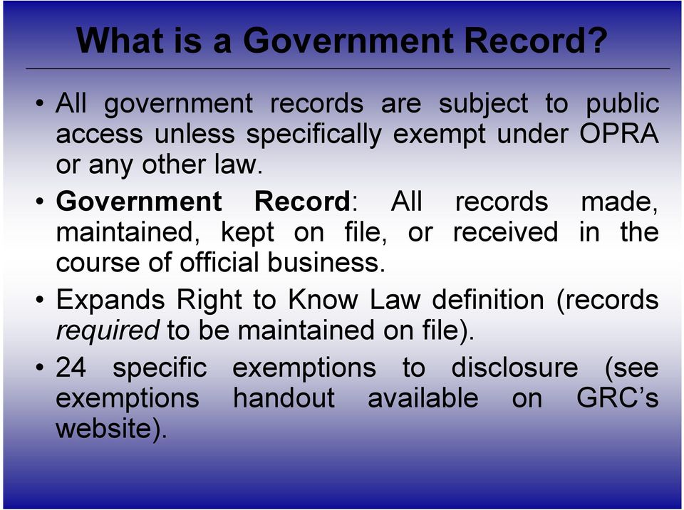 law. Government Record: All records made, maintained, kept on file, or received in the course of