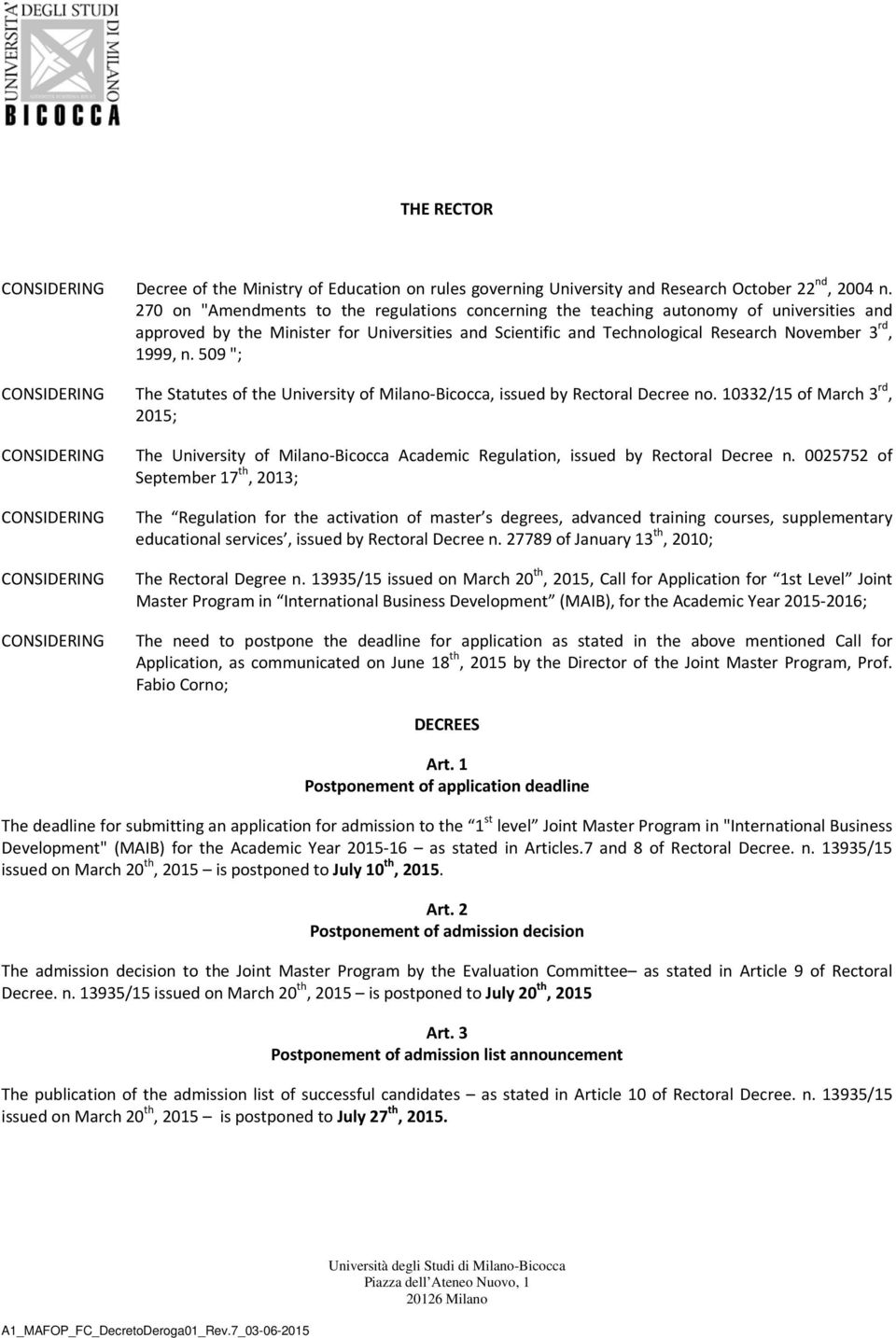 "509 ""; The Statutes of the University of Milano Bicocca, issued by Rectoral Decree no. 10332/15 of March 3 rd, 2015; The University of Milano Bicocca Academic Regulation, issued by Rectoral Decree n."