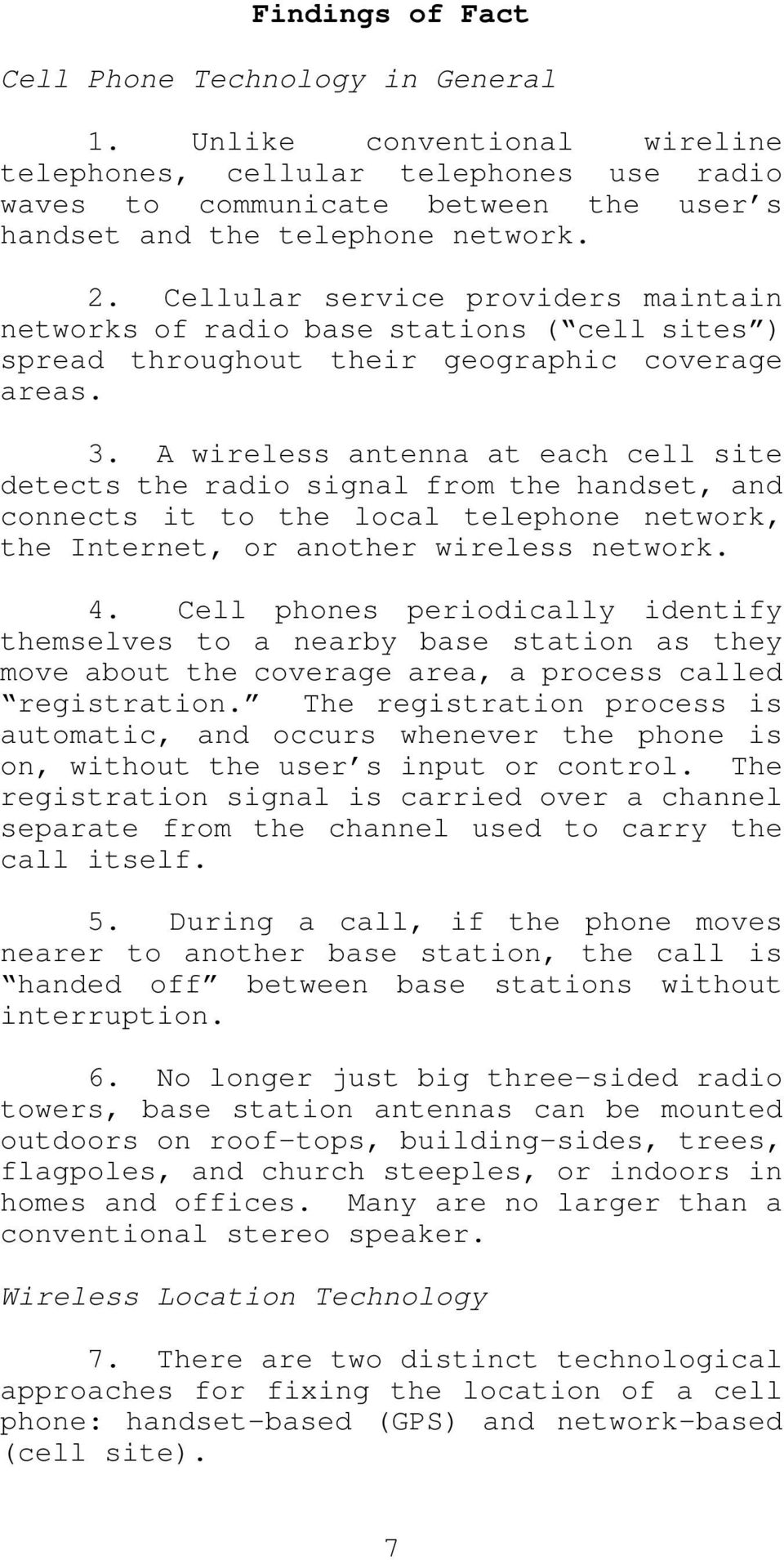 A wireless antenna at each cell site detects the radio signal from the handset, and connects it to the local telephone network, the Internet, or another wireless network. 4.
