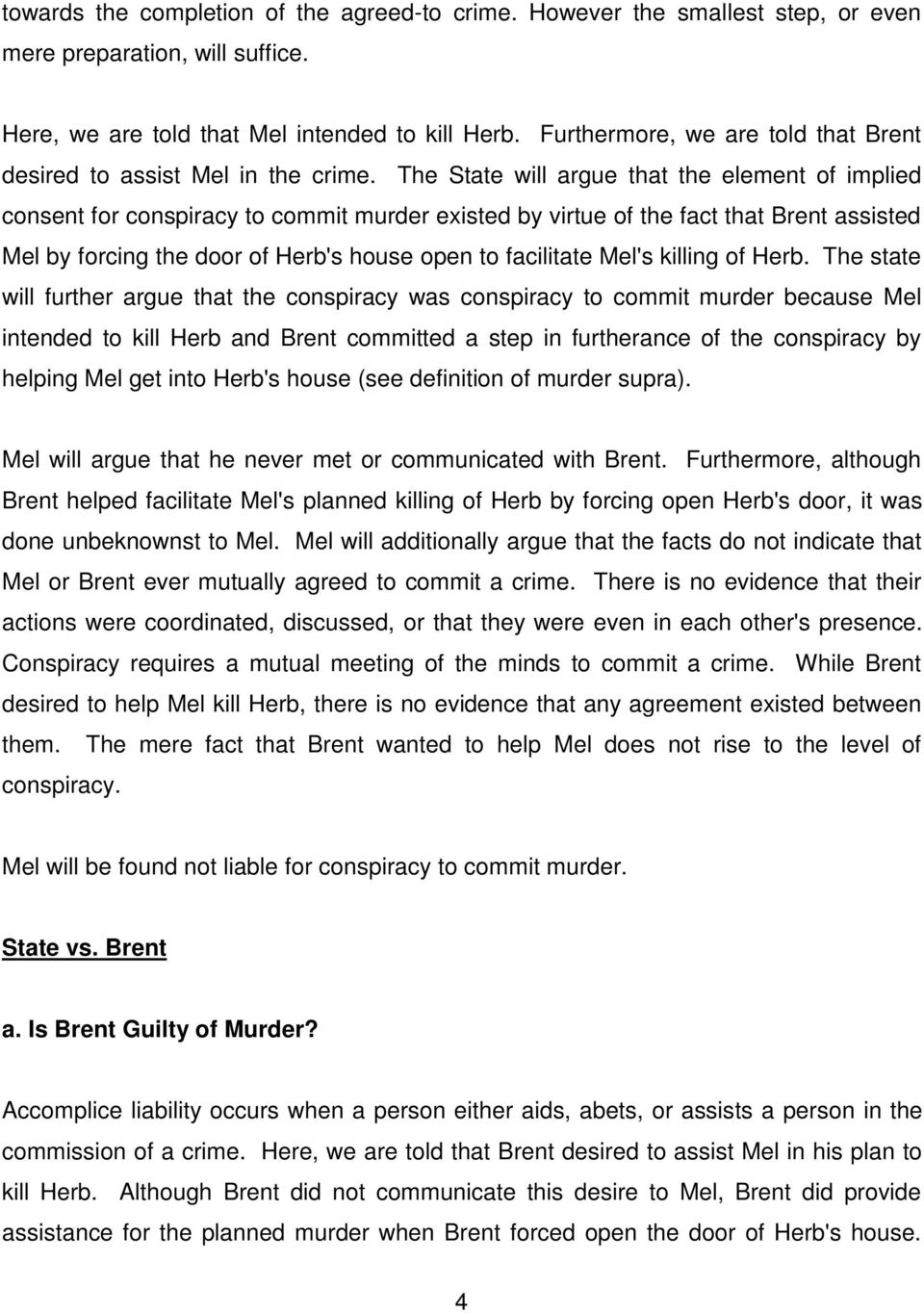 The State will argue that the element of implied consent for conspiracy to commit murder existed by virtue of the fact that Brent assisted Mel by forcing the door of Herb's house open to facilitate