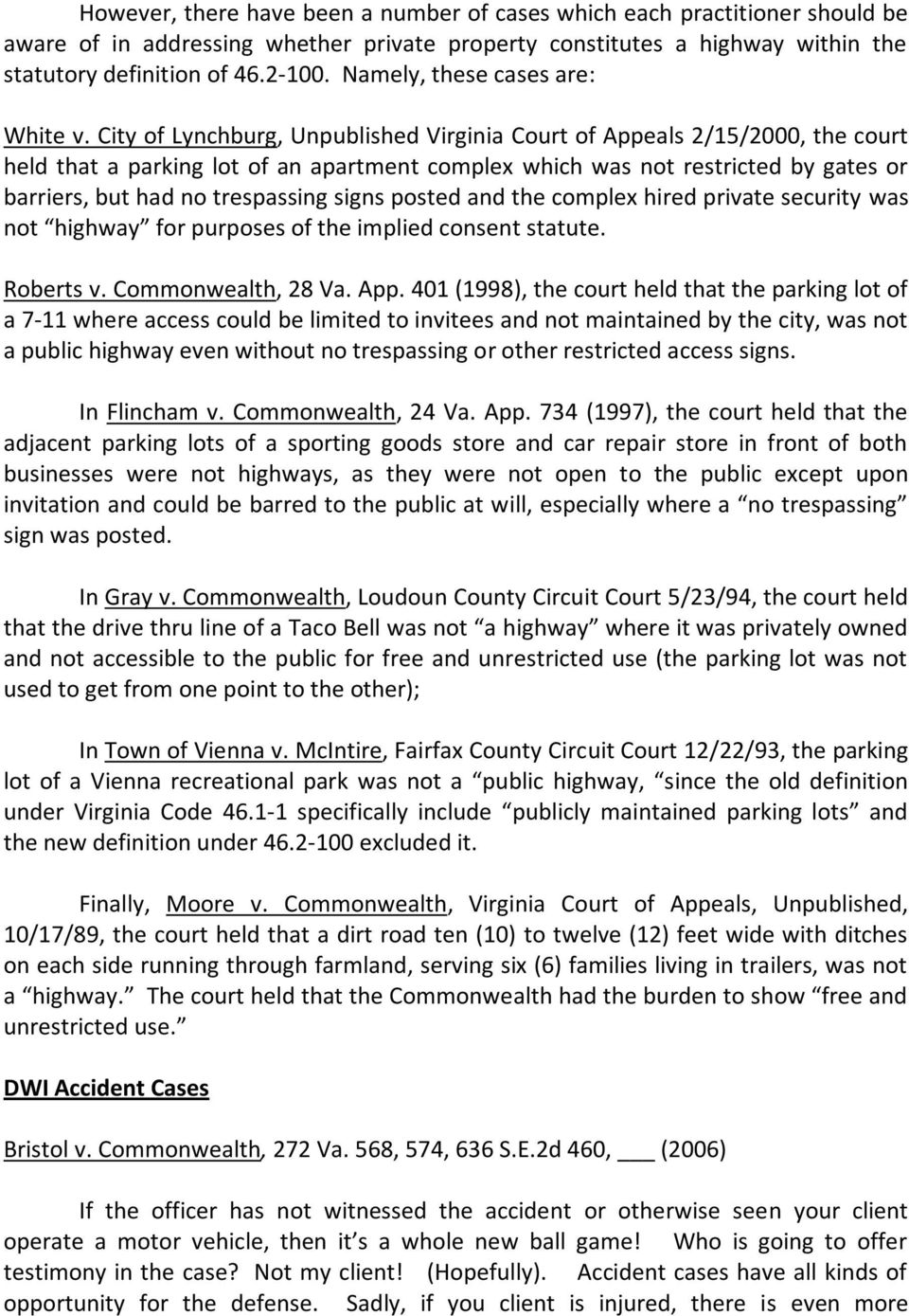 City of Lynchburg, Unpublished Virginia Court of Appeals 2/15/2000, the court held that a parking lot of an apartment complex which was not restricted by gates or barriers, but had no trespassing