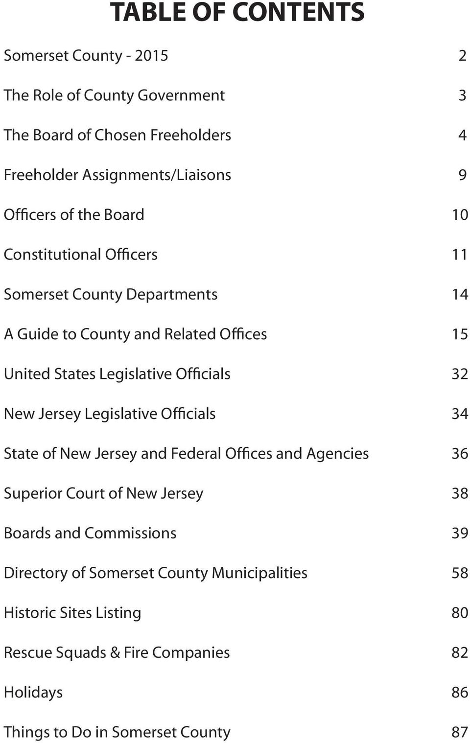 32 New Jersey Legislative Officials 34 State of New Jersey and Federal Offices and Agencies 36 Superior Court of New Jersey 38 Boards and Commissions 39