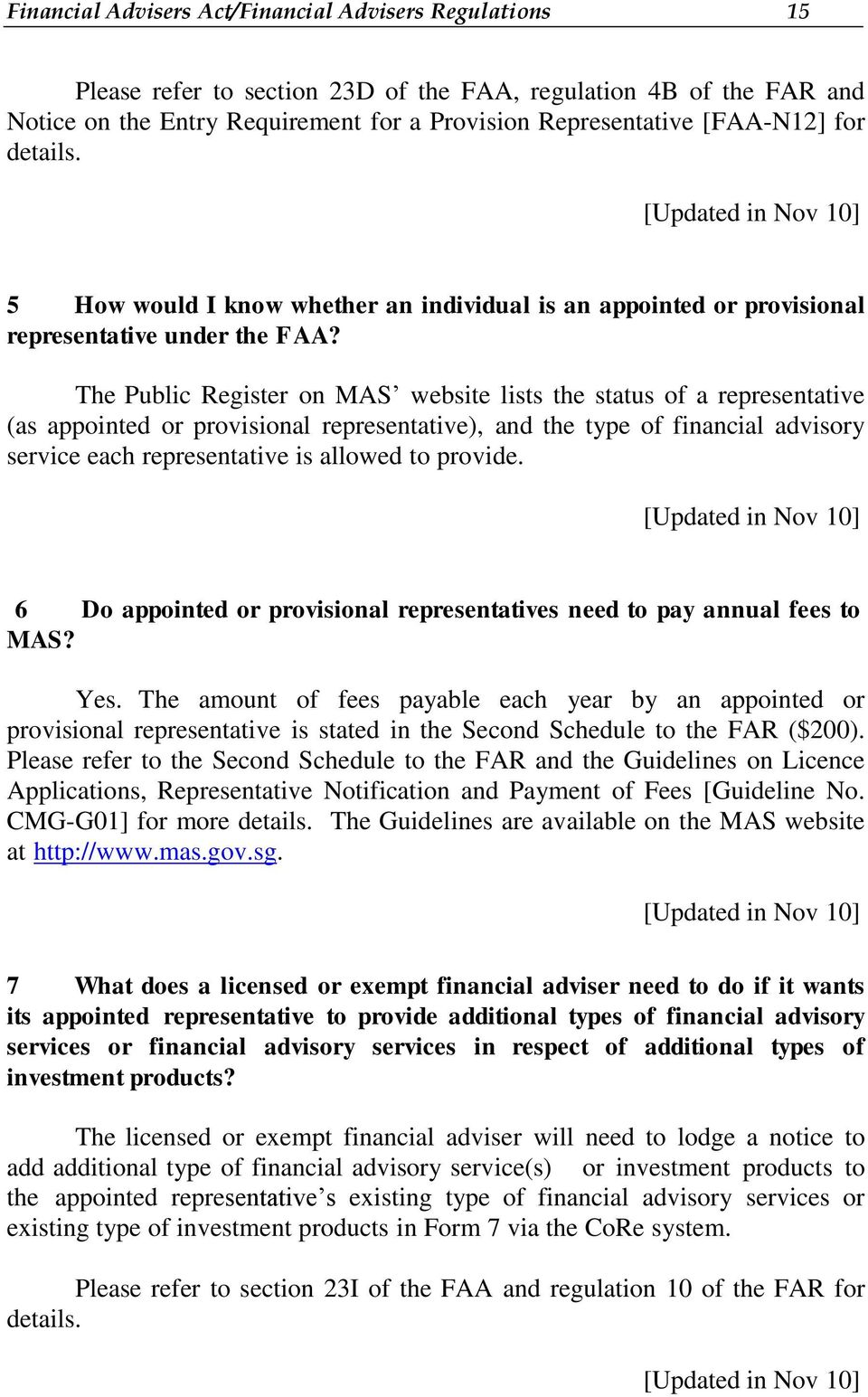 The Public Register on MAS website lists the status of a representative (as appointed or provisional representative), and the type of financial advisory service each representative is allowed to