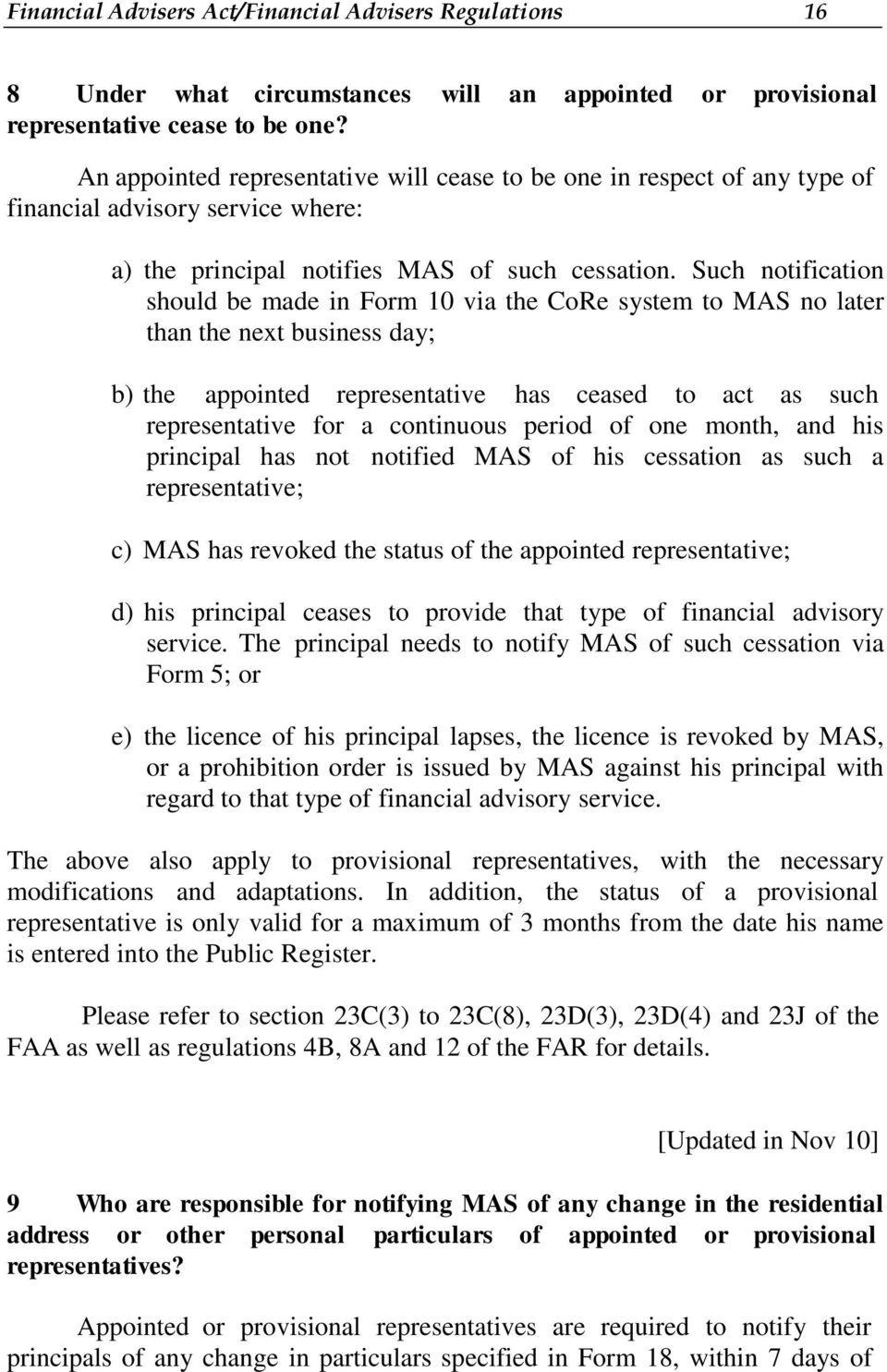 Such notification should be made in Form 10 via the CoRe system to MAS no later than the next business day; b) the appointed representative has ceased to act as such representative for a continuous
