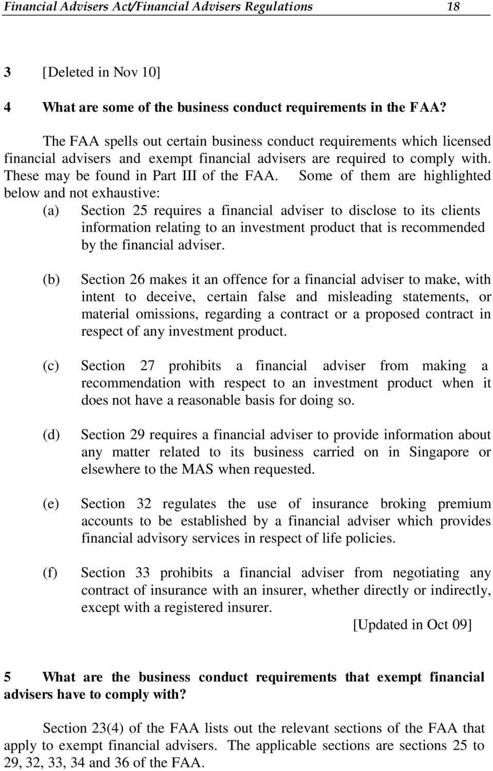 Some of them are highlighted below and not exhaustive: (a) Section 25 requires a financial adviser to disclose to its clients information relating to an investment product that is recommended by the