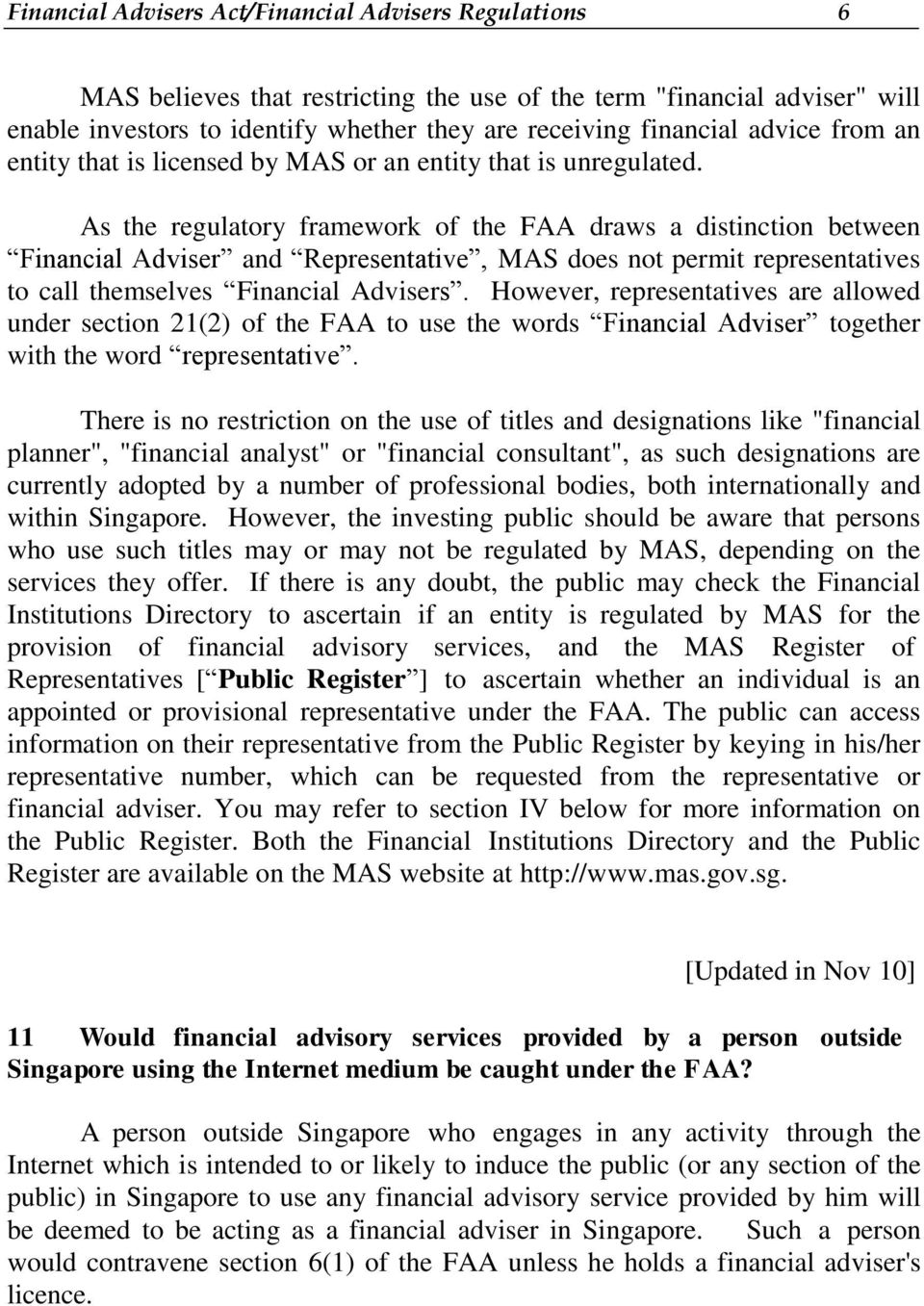 As the regulatory framework of the FAA draws a distinction between Financial Adviser and Representative, MAS does not permit representatives to call themselves Financial Advisers.