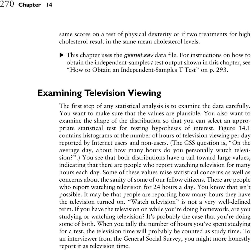 Examining Television Viewing The first step of any statistical analysis is to examine the data carefully. You want to make sure that the values are plausible.