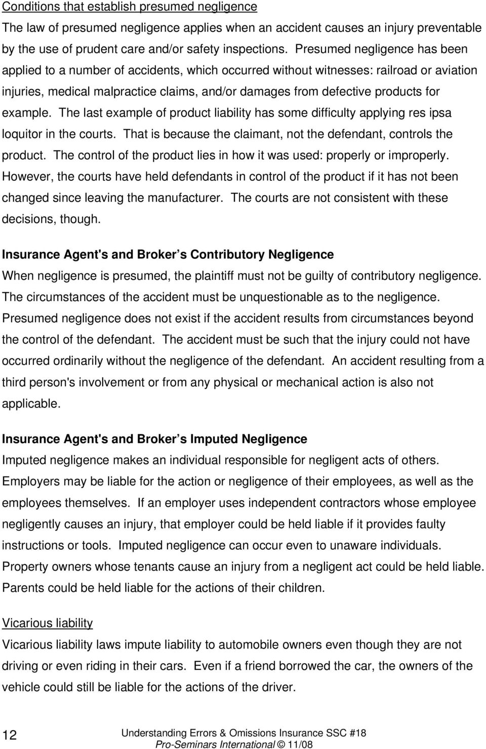example. The last example of product liability has some difficulty applying res ipsa loquitor in the courts. That is because the claimant, not the defendant, controls the product.