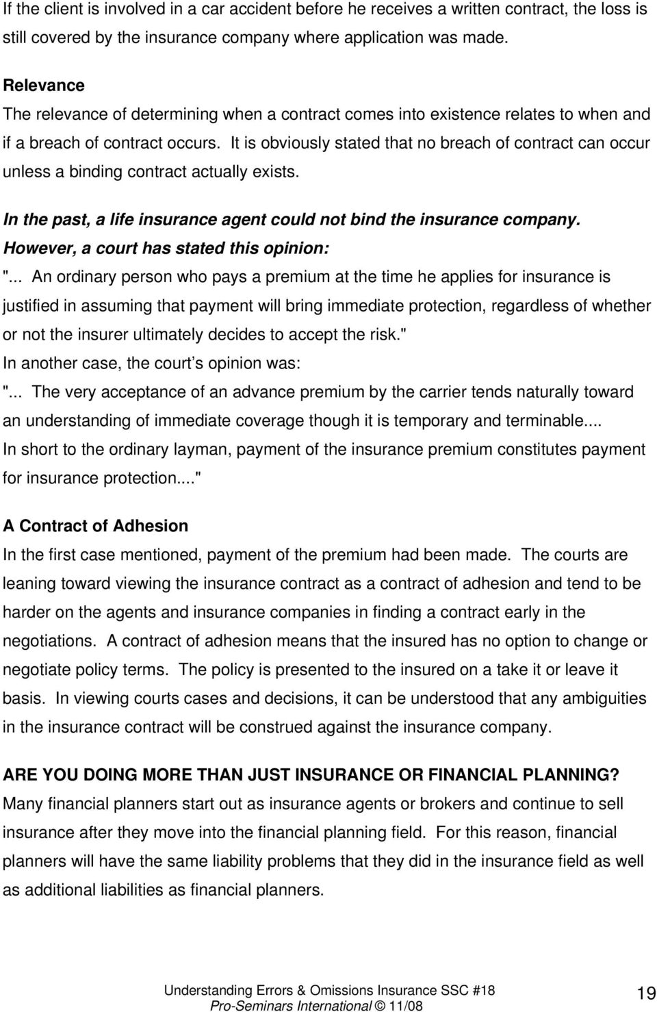 It is obviously stated that no breach of contract can occur unless a binding contract actually exists. In the past, a life insurance agent could not bind the insurance company.
