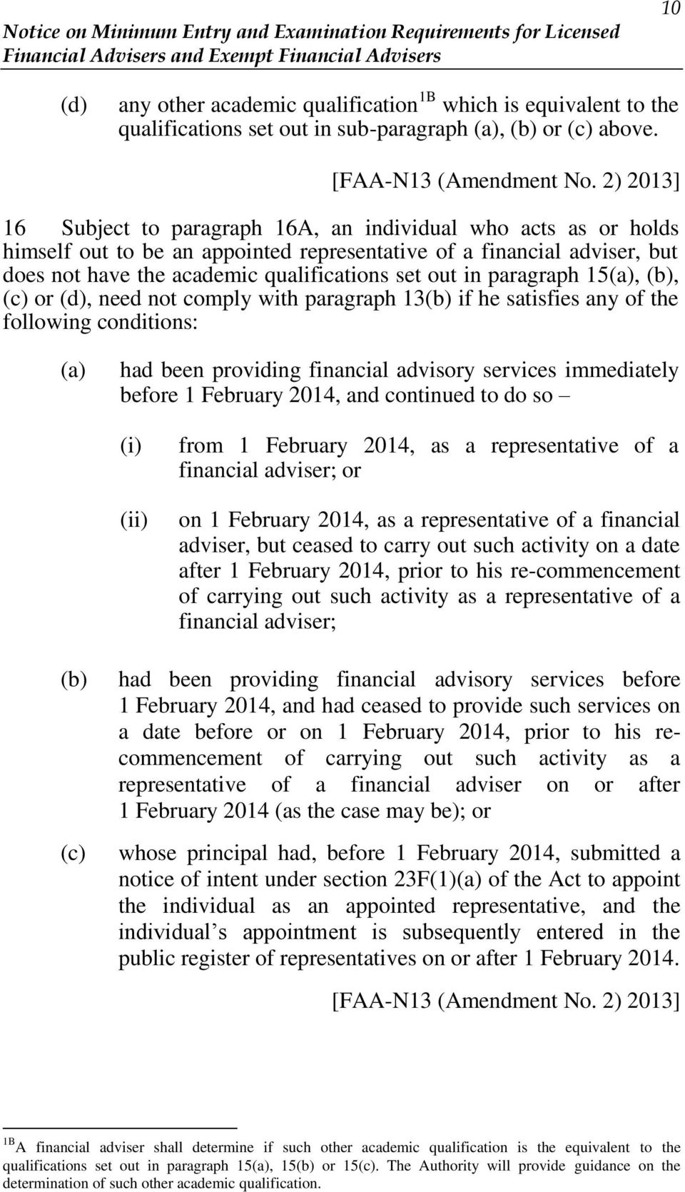 paragraph 15(a), (b), (c) or (d), need not comply with paragraph 13(b) if he satisfies any of the following conditions: (a) had been providing financial advisory services immediately before 1