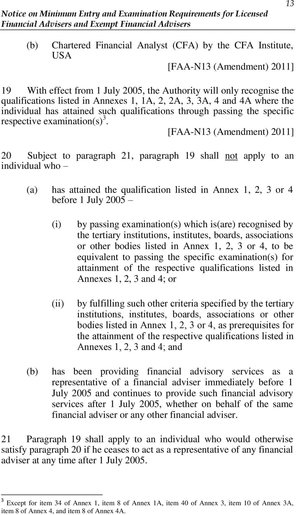 20 Subject to paragraph 21, paragraph 19 shall not apply to an individual who (a) has attained the qualification listed in Annex 1, 2, 3 or 4 before 1 July 2005 (i) (ii) by passing examination(s)
