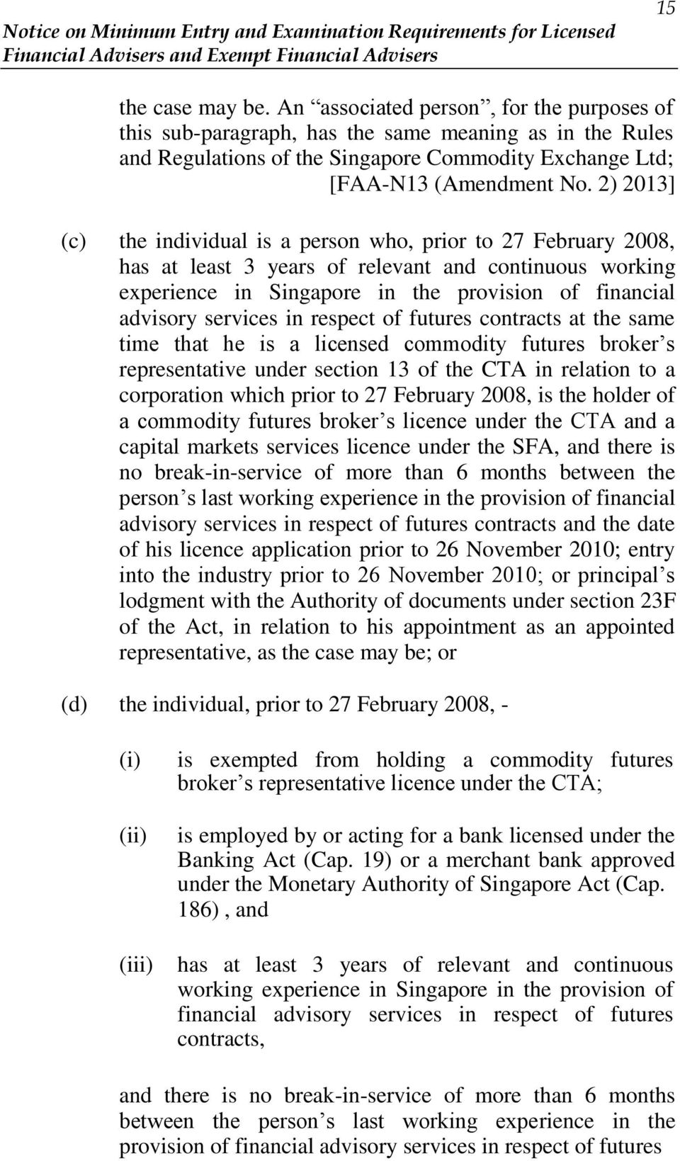 in respect of futures contracts at the same time that he is a licensed commodity futures broker s representative under section 13 of the CTA in relation to a corporation which prior to 27 February