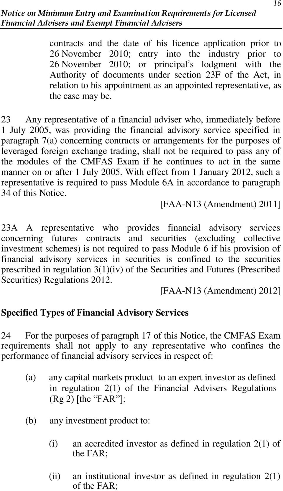 23 Any representative of a financial adviser who, immediately before 1 July 2005, was providing the financial advisory service specified in paragraph 7(a) concerning contracts or arrangements for the