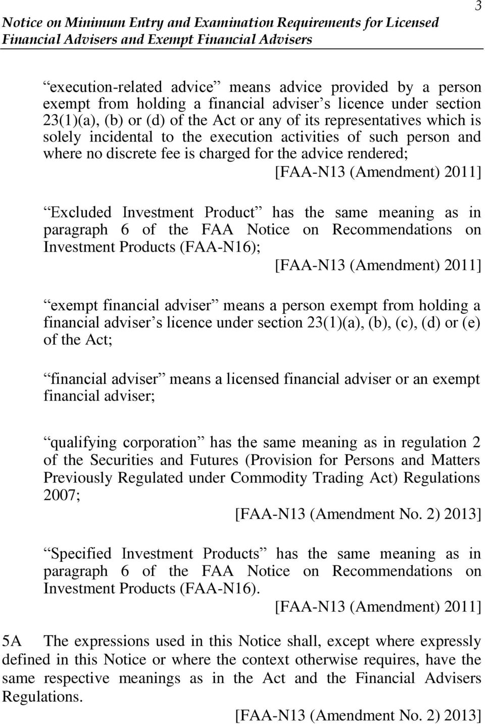 FAA Notice on Recommendations on Investment Products (FAA-N16); exempt financial adviser means a person exempt from holding a financial adviser s licence under section 23(1)(a), (b), (c), (d) or (e)
