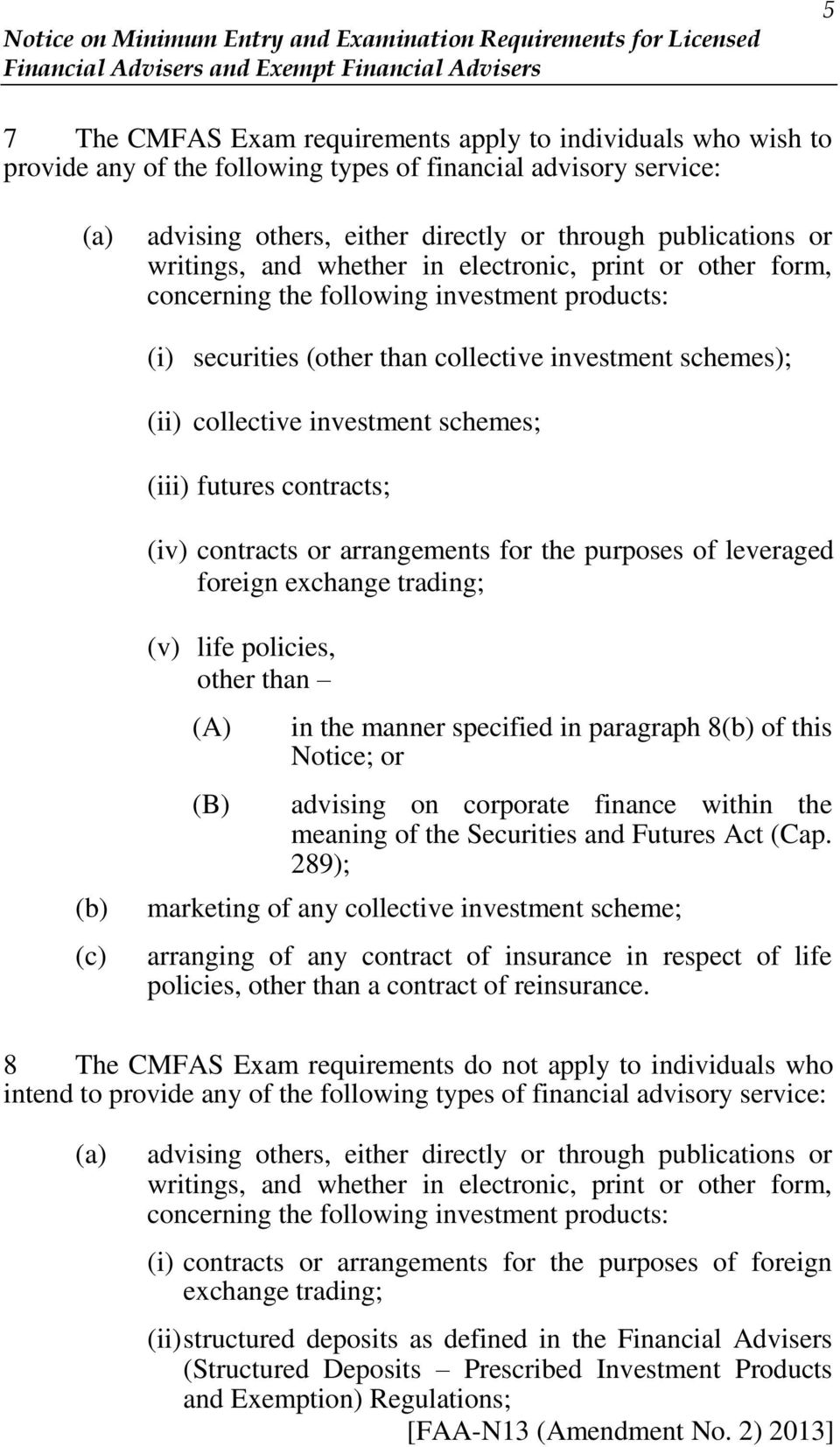 (iii) futures contracts; (iv) contracts or arrangements for the purposes of leveraged foreign exchange trading; (b) (c) (v) life policies, other than (A) (B) in the manner specified in paragraph 8(b)