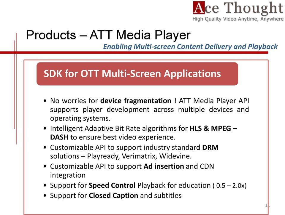 Intelligent Adaptive Bit Rate algorithms for HLS & MPEG DASH to ensure best video experience.