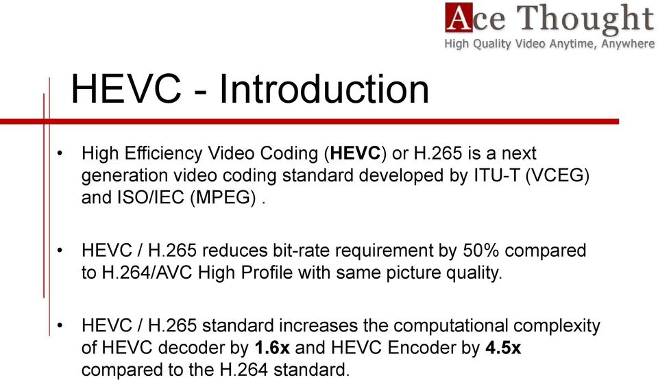 265 reduces bit-rate requirement by 50% compared to H.264/AVC High Profile with same picture quality.