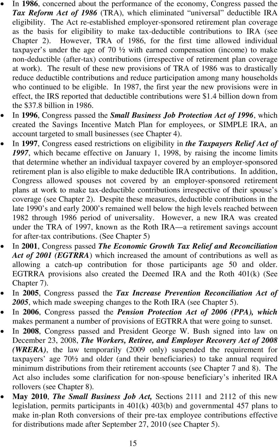 However, TRA of 1986, for the first time allowed individual taxpayer s under the age of 70 ½ with earned compensation (income) to make non-deductible (after-tax) contributions (irrespective of