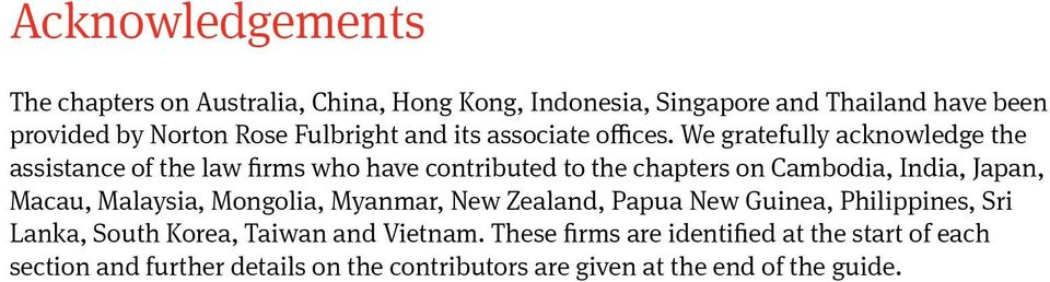 We gratefully acknowledge the assistance of the law firms who have contributed to the chapters on Cambodia, India, Japan, Macau,