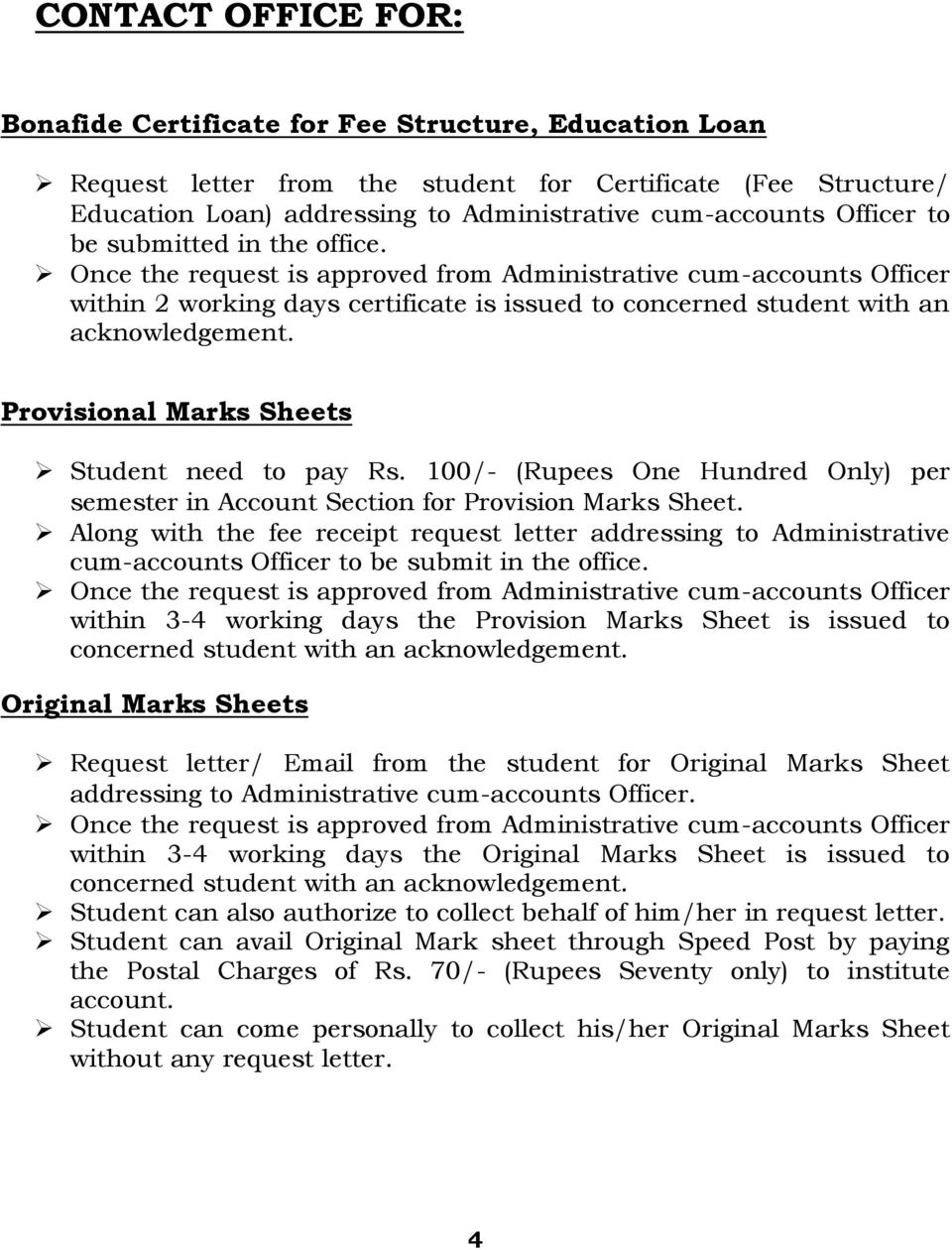 Provisional Marks Sheets Student need to pay Rs. 100/- (Rupees One Hundred Only) per semester in Account Section for Provision Marks Sheet.