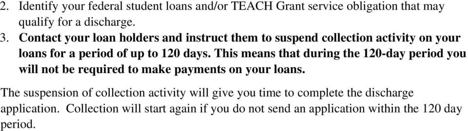 This means that during the 120-day period you will not be required to make payments on your loans.