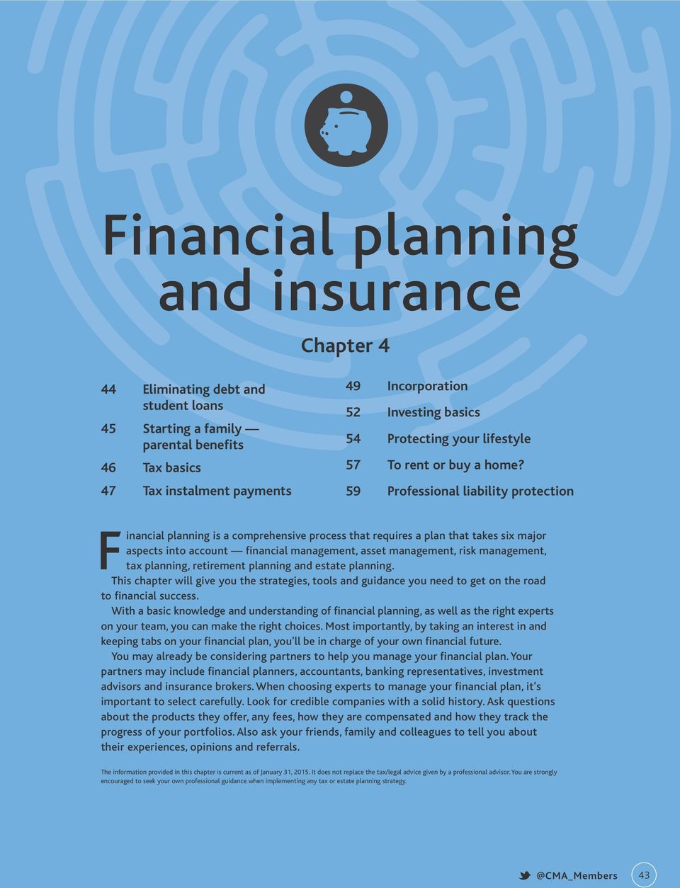 59 Professional liability protection Financial planning is a comprehensive process that requires a plan that takes six major aspects into account financial management, asset management, risk