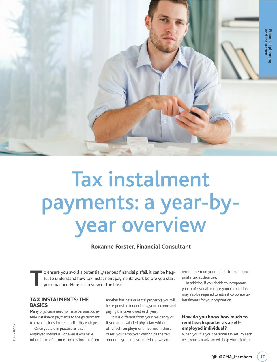 TAX INSTALMENTS: THE BASICS Many physicians need to make personal quarterly instalment payments to the government to cover their estimated tax liability each year.