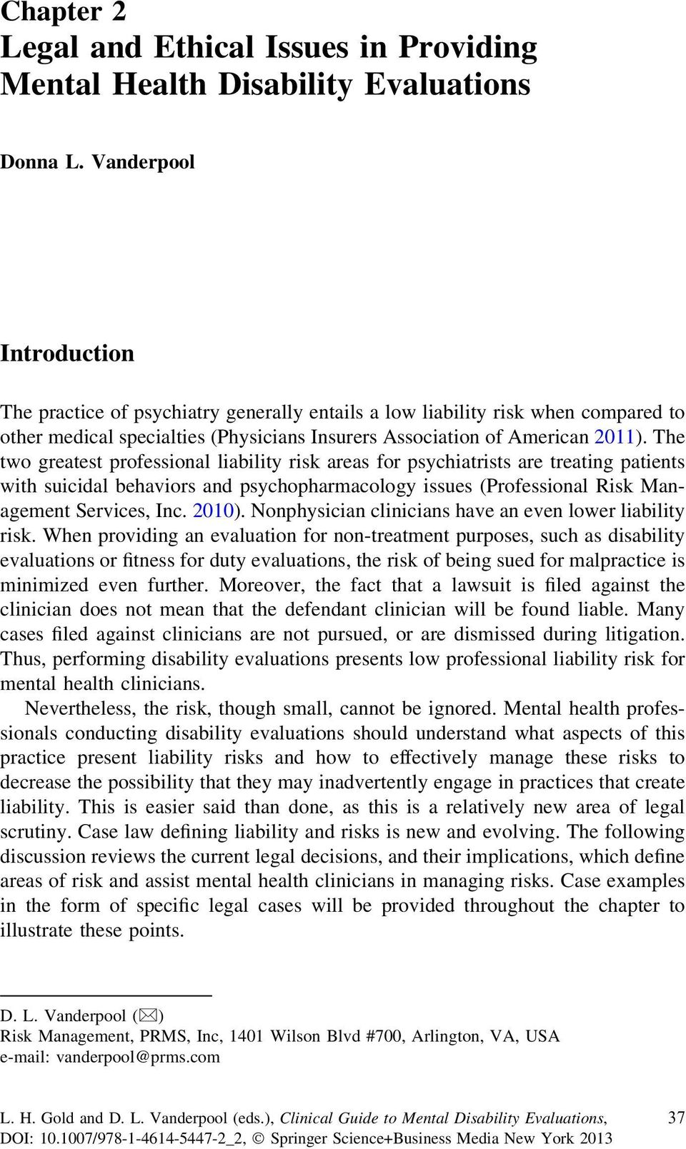 The two greatest professional liability risk areas for psychiatrists are treating patients with suicidal behaviors and psychopharmacology issues (Professional Risk Management Services, Inc. 2010).