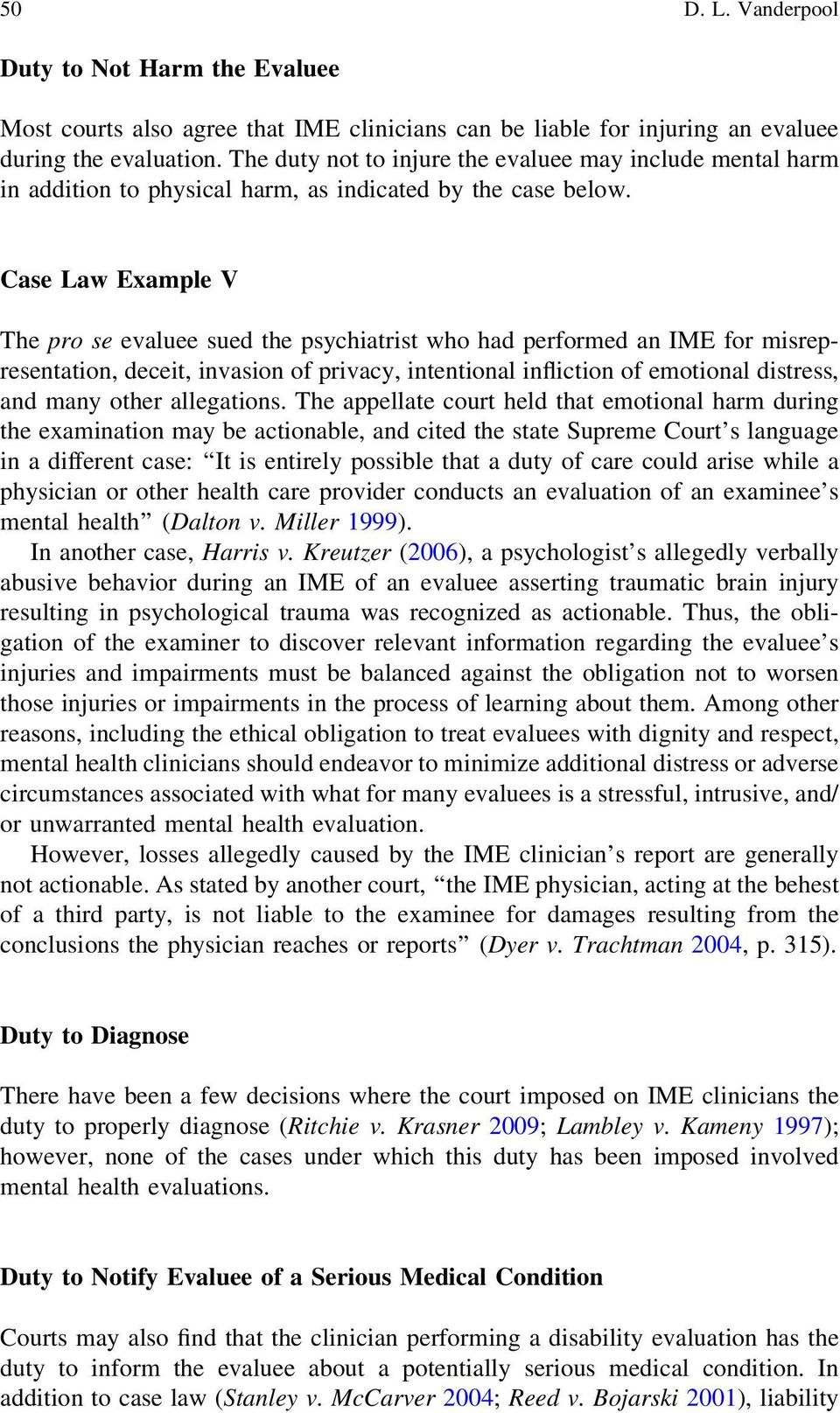 Case Law Example V The pro se evaluee sued the psychiatrist who had performed an IME for misrepresentation, deceit, invasion of privacy, intentional infliction of emotional distress, and many other