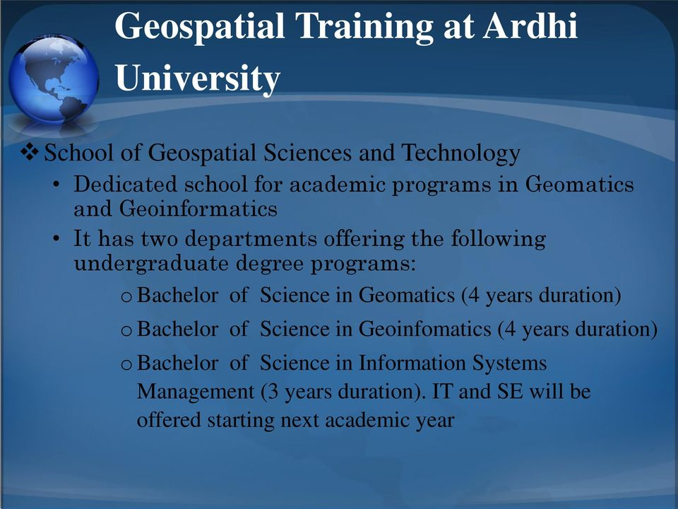 o Bachelor of Science in Geomatics (4 years duration) o Bachelor of Science in Geoinfomatics (4 years duration) o