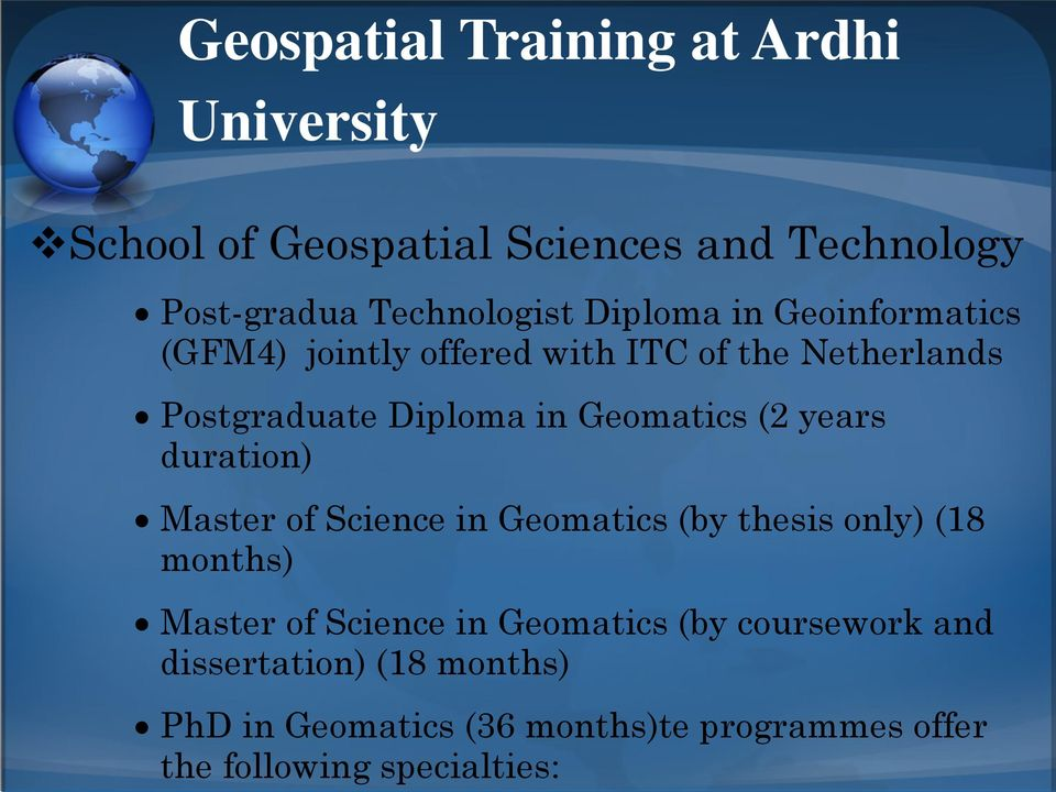 (2 years duration) Master of Science in Geomatics (by thesis only) (18 months) Master of Science in Geomatics