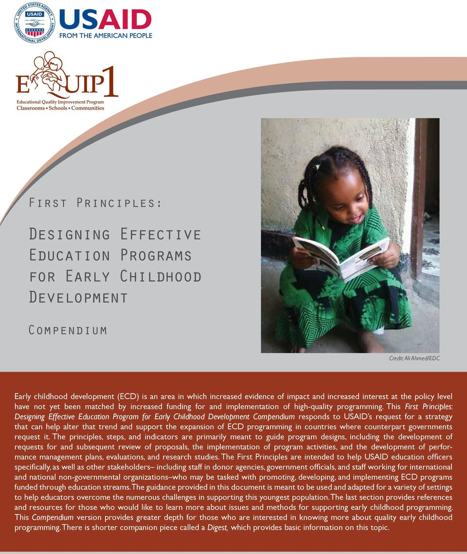 This First Principles: Designing Effective Education Program for Early Childhood Development Compendium responds to USAID s request for a strategy that can help alter that trend and support the