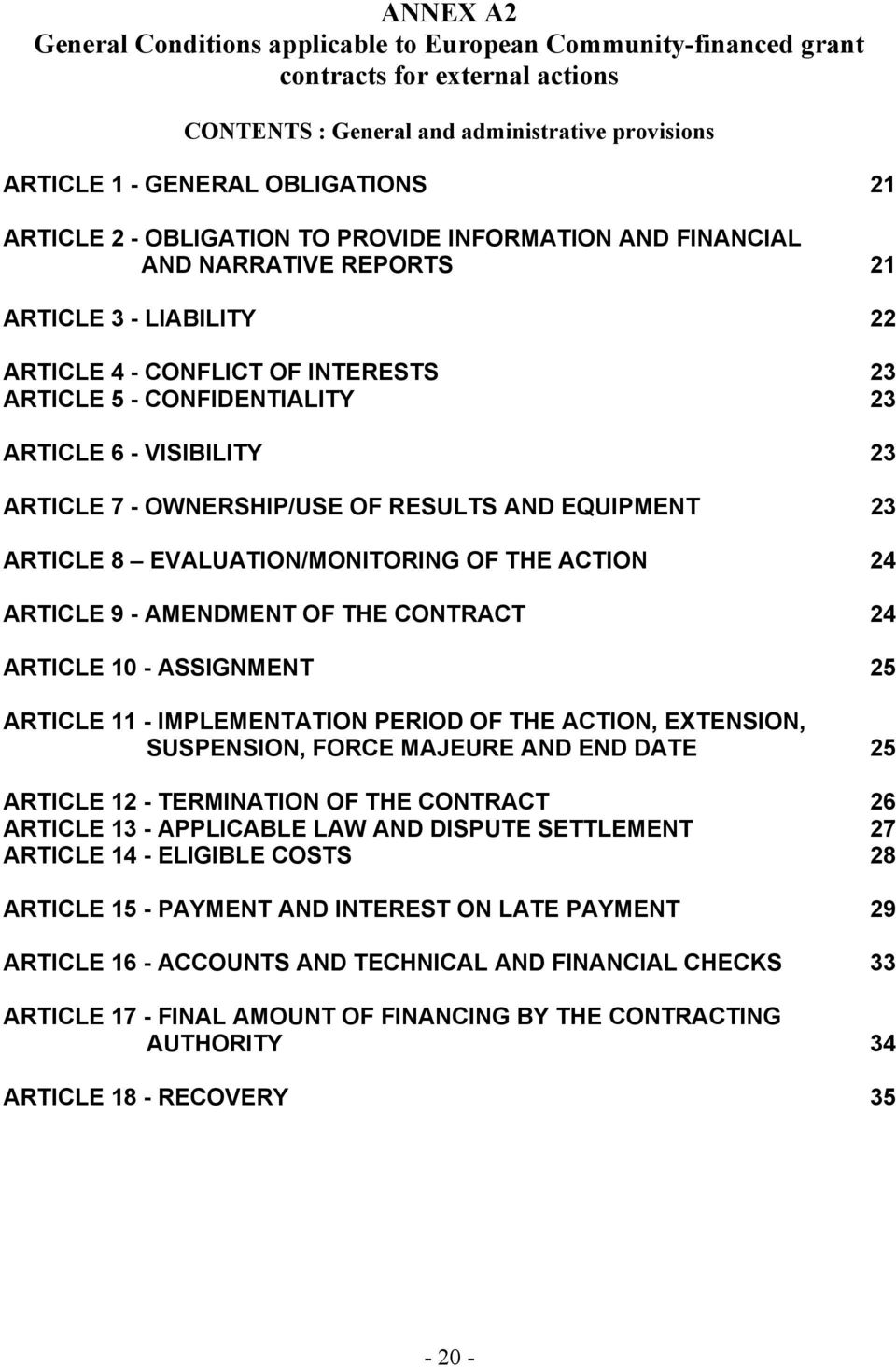 ARTICLE 7 - OWNERSHIP/USE OF RESULTS AND EQUIPMENT 23 ARTICLE 8 EVALUATION/MONITORING OF THE ACTION 24 ARTICLE 9 - AMENDMENT OF THE CONTRACT 24 ARTICLE 10 - ASSIGNMENT 25 ARTICLE 11 - IMPLEMENTATION