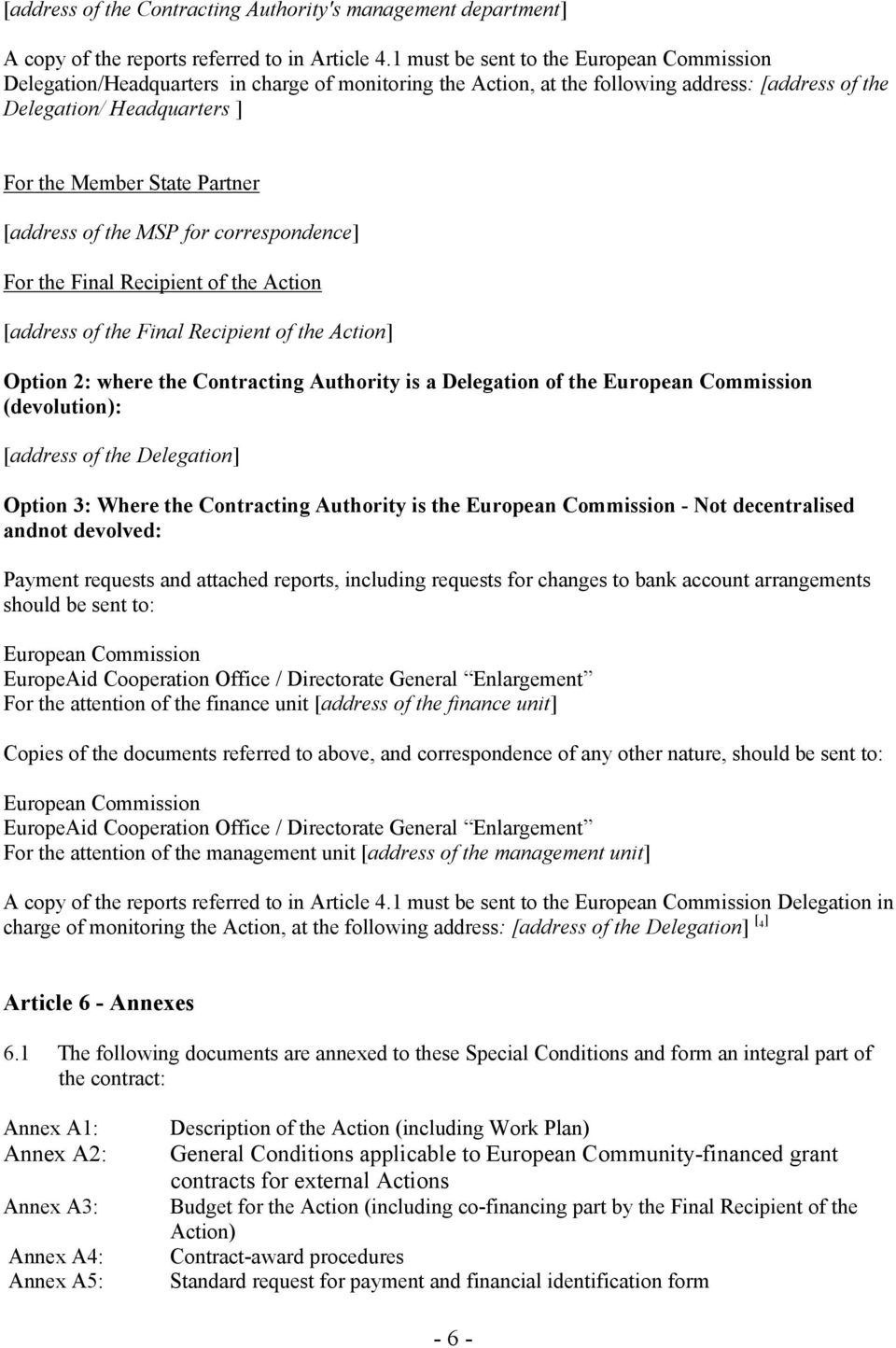 [address of the MSP for correspondence] For the Final Recipient of the Action [address of the Final Recipient of the Action] Option 2: where the Contracting Authority is a Delegation of the European